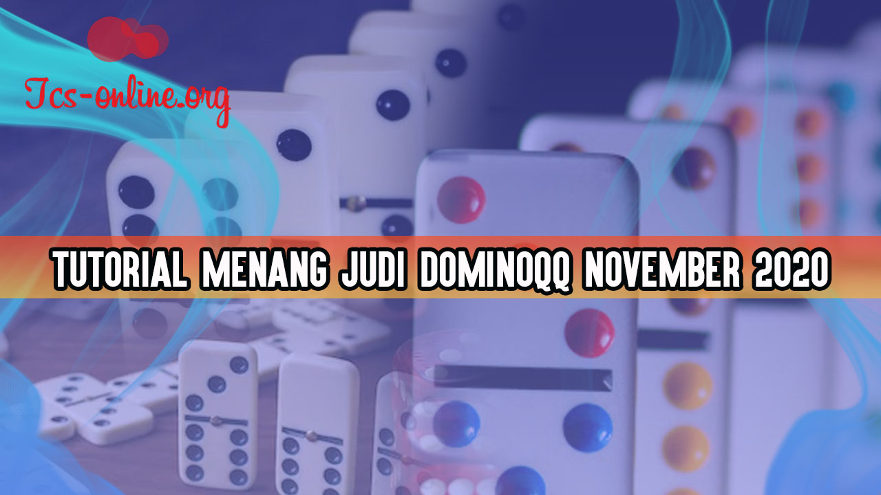 Tutorial Menang Judi Dominoqq November 2020
